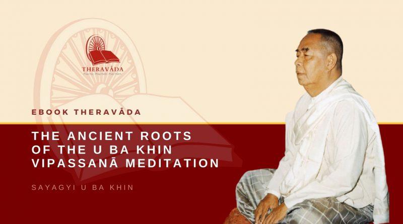 THE ANCIENT ROOTS OF THE U BA KHIN VIPASSANĀ MEDITATION