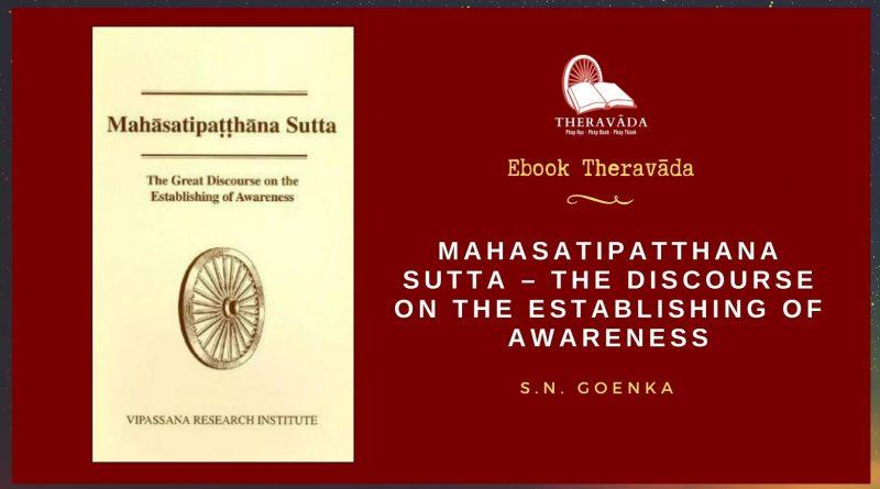 MAHASATIPATTHANA SUTTA - THE DISCOURSE ON THE ESTABLISHING OF AWARENESS