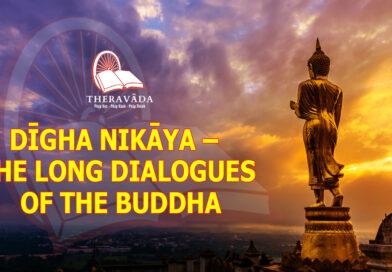 DĪGHA NIKĀYA - THE LONG DIALOGUES OF THE BUDDHA