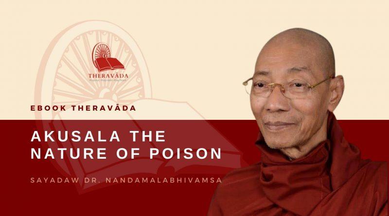 AKUSALA THE NATURE OF POISON - SAYADAW DR. NANDAMALABHIVAMSA